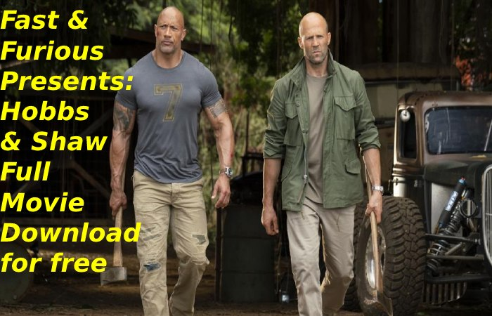 Fast & Furious Hobbs and Shaw Full Movie download