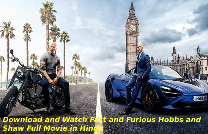 Fast & Furious Hobbs and Shaw Full Movie