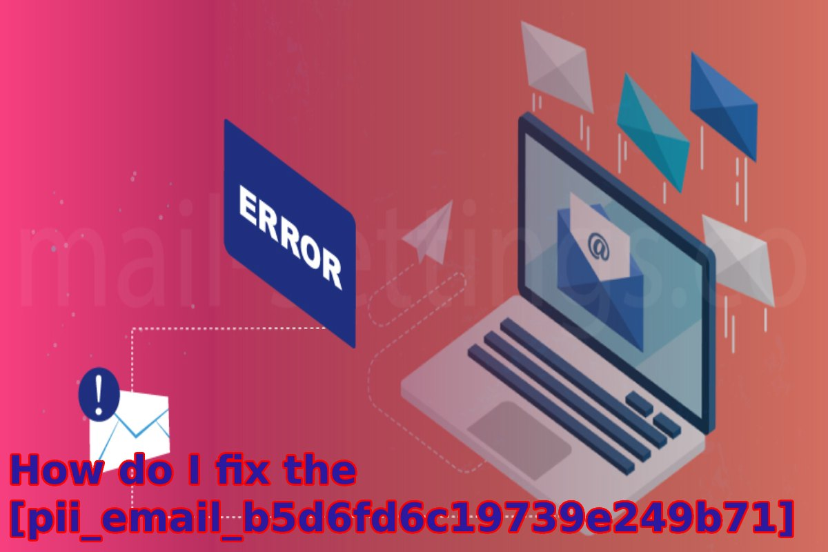 How do I fix the [pii_email_b5d6fd6c19739e249b71] error?